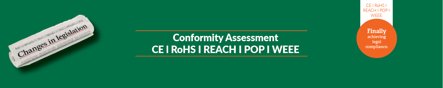 Conformity Assessment CE I RoHS I REACh I POP I WEEE