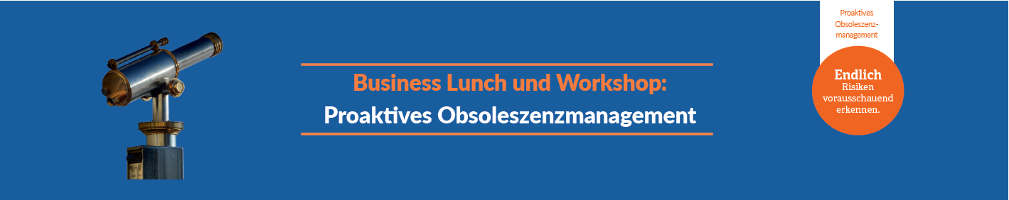 Business Lunch und Workshop: Proaktives Obsoleszenzmanagement